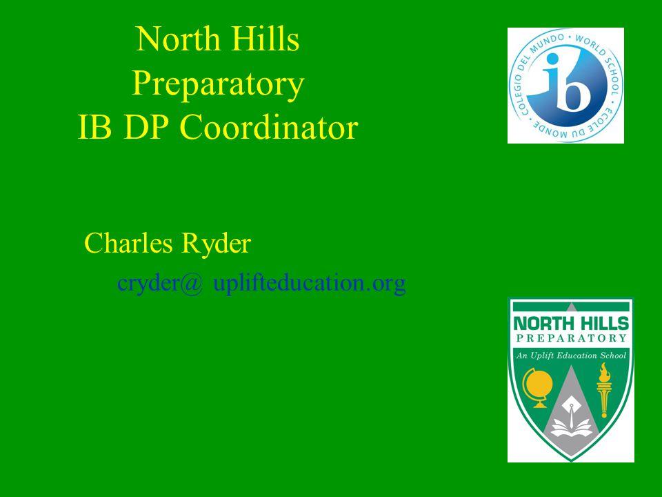 North Hills Preparatory IB DP Coordinator Charles Ryder cryder@ uplifteducation.org