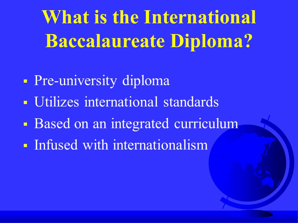 What is the International Baccalaureate Diploma.