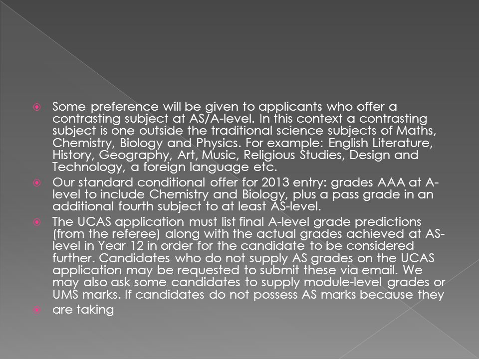  Some preference will be given to applicants who offer a contrasting subject at AS/A-level. In this context a contrasting subject is one outside the