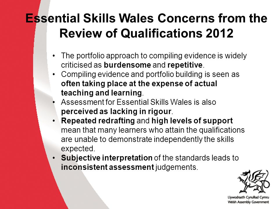 Essential Skills Wales Concerns from the Review of Qualifications 2012 The portfolio approach to compiling evidence is widely criticised as burdensome