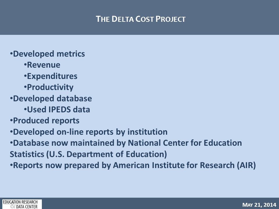 M AY 21, 2014 W ASHINGTON H IGHER E DUCATION F INANCIALS Uses the definitions and metrics developed by the Delta Cost Project Pulled data directly from IPEDS to the P20DW Looks at only Washington institutions from 2002 to 2012 Where are the students taught.