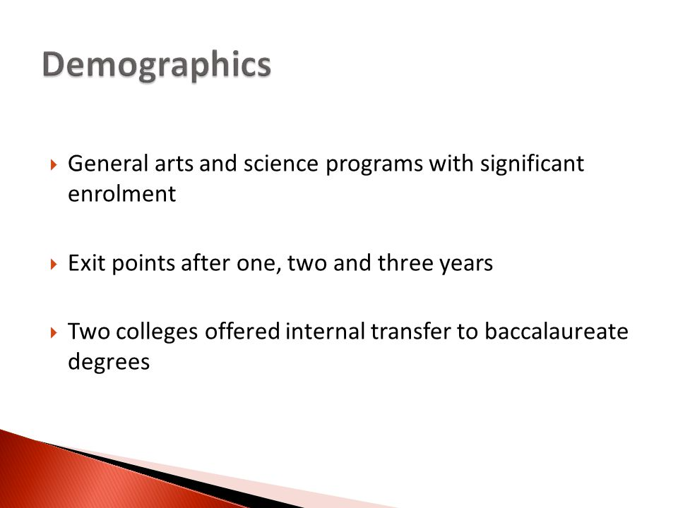  General arts and science programs with significant enrolment  Exit points after one, two and three years  Two colleges offered internal transfer to baccalaureate degrees
