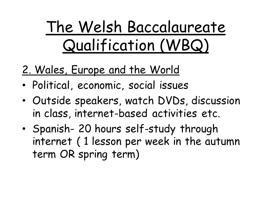 The Welsh Baccalaureate Qualification (WBQ) 2.
