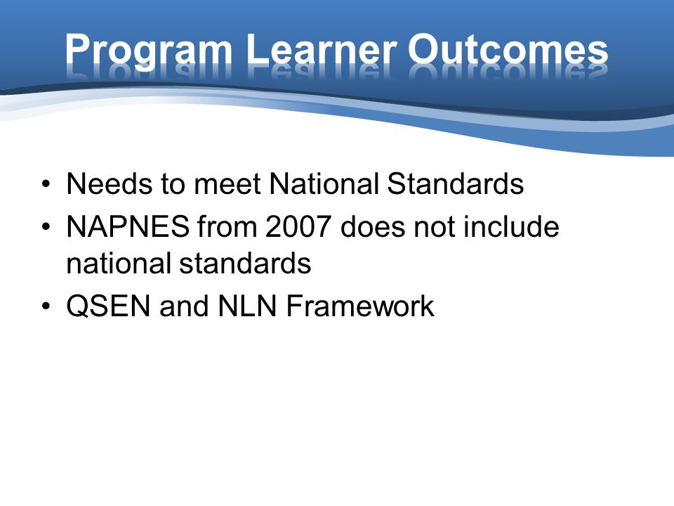 Needs to meet National Standards NAPNES from 2007 does not include national standards QSEN and NLN Framework