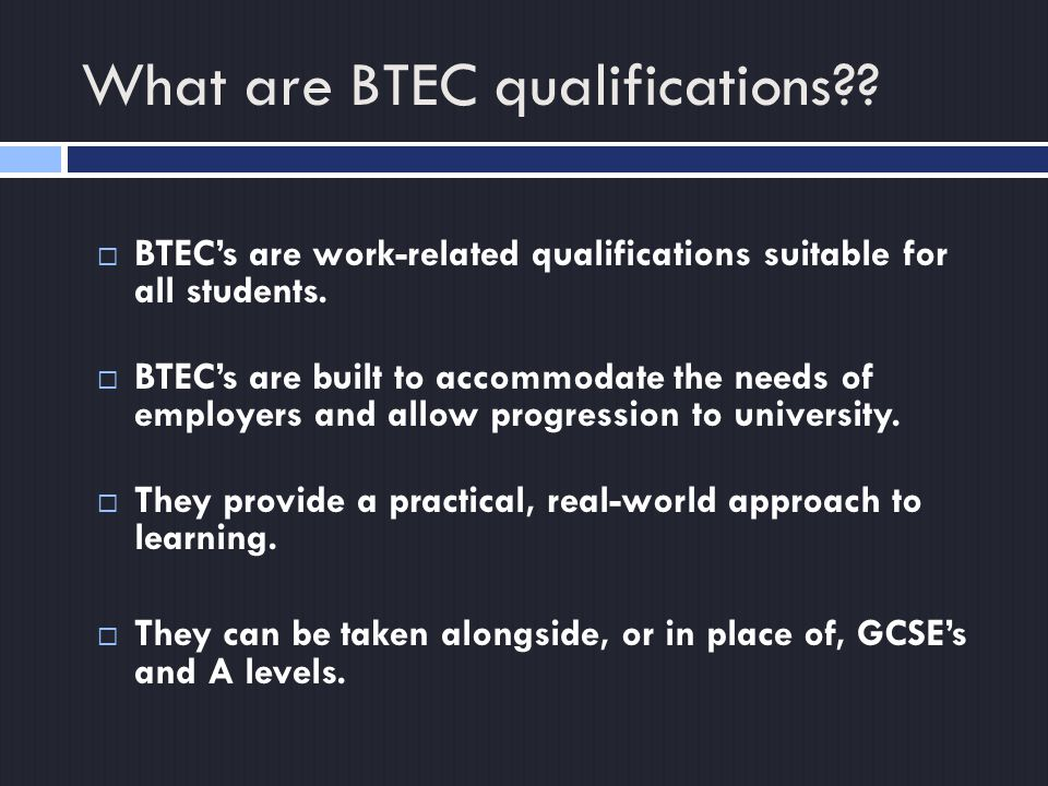What are BTEC qualifications .  BTEC's are work-related qualifications suitable for all students.