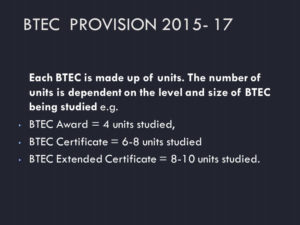 BTEC PROVISION 2015- 17 Each BTEC is made up of units.