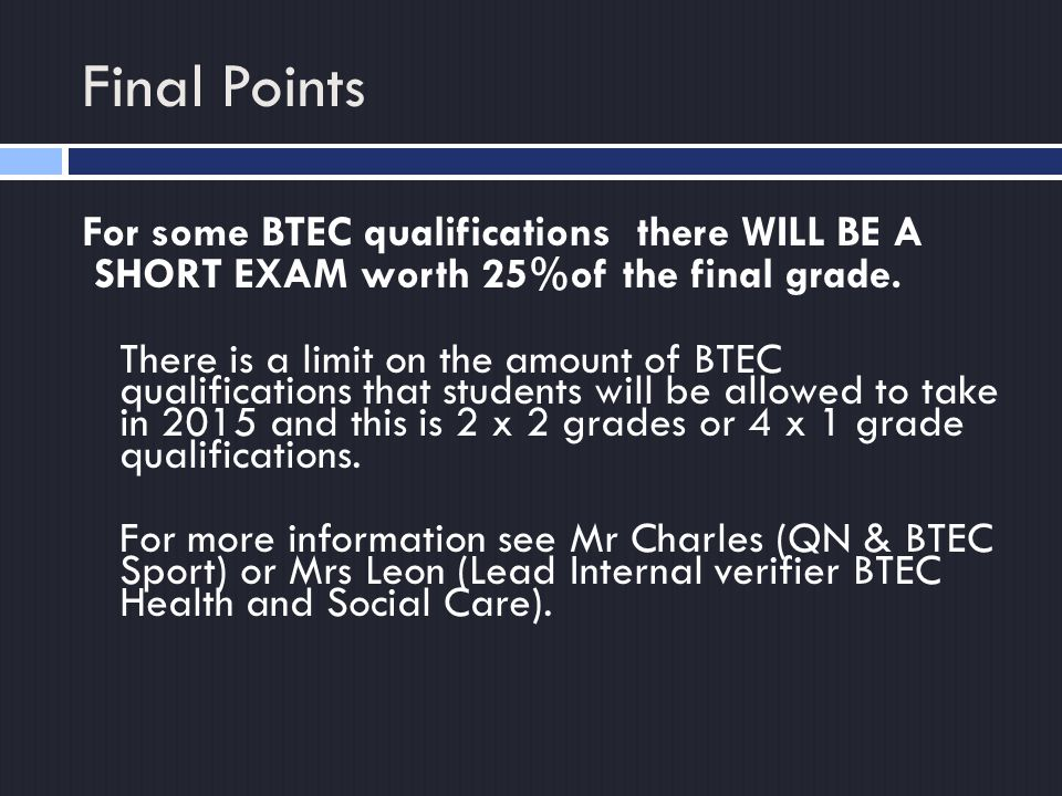 Final Points For some BTEC qualifications there WILL BE A SHORT EXAM worth 25%of the final grade.