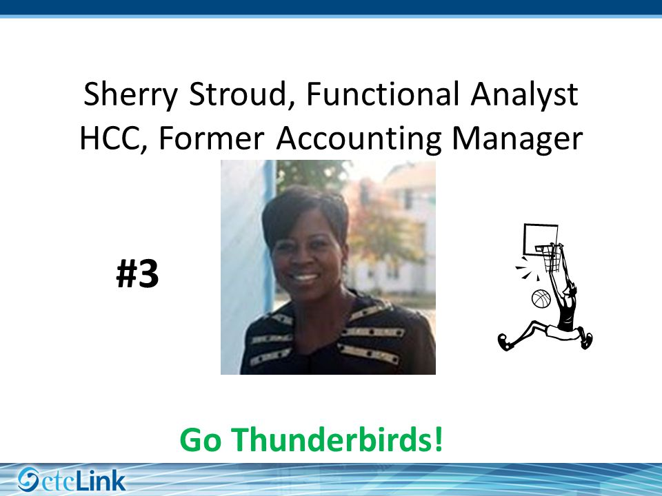 Sherry Stroud, Functional Analyst HCC, Former Accounting Manager Go Thunderbirds! #3