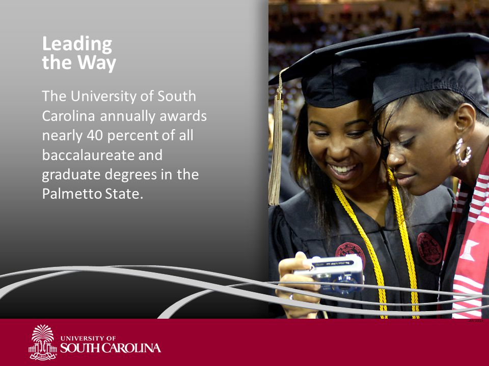 Leading the Way The University of South Carolina annually awards nearly 40 percent of all baccalaureate and graduate degrees in the Palmetto State.