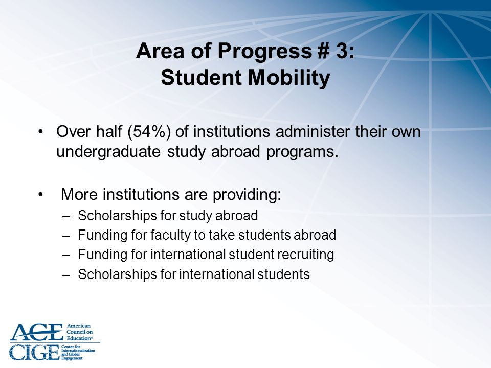 Area of Progress # 3: Student Mobility Over half (54%) of institutions administer their own undergraduate study abroad programs. More institutions are