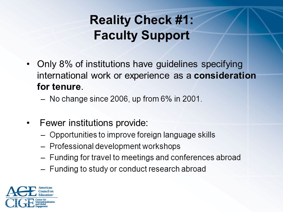 Reality Check #1: Faculty Support Only 8% of institutions have guidelines specifying international work or experience as a consideration for tenure. –