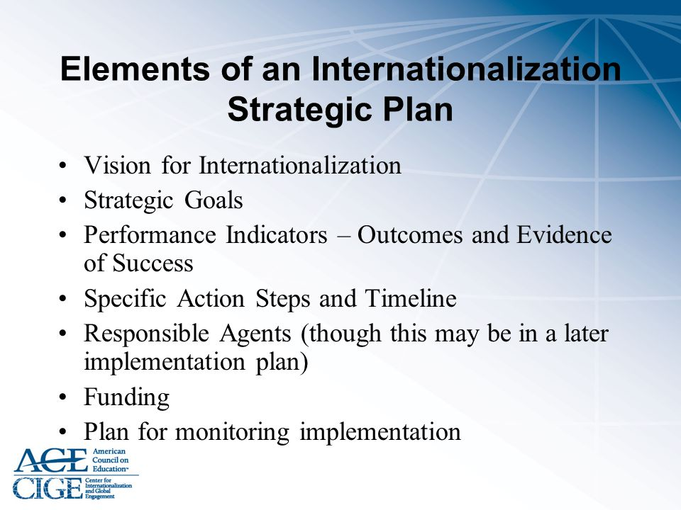 Elements of an Internationalization Strategic Plan Vision for Internationalization Strategic Goals Performance Indicators – Outcomes and Evidence of S