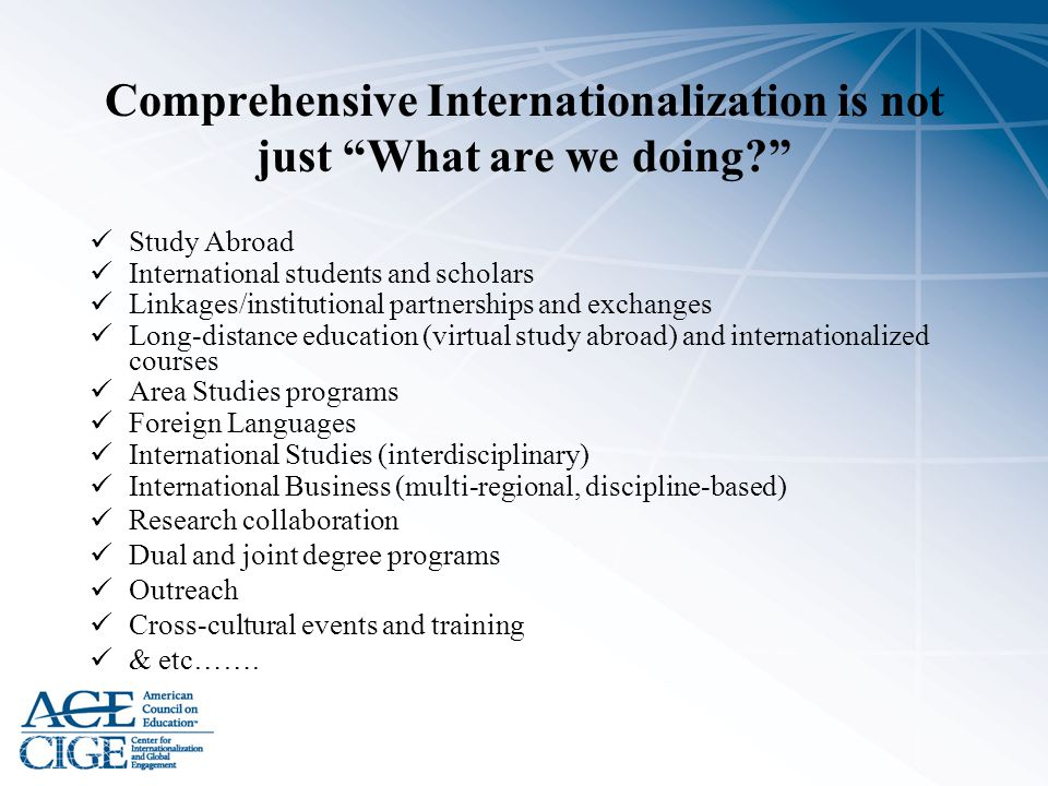 """Comprehensive Internationalization is not just """"What are we doing?"""" Study Abroad International students and scholars Linkages/institutional partnershi"""