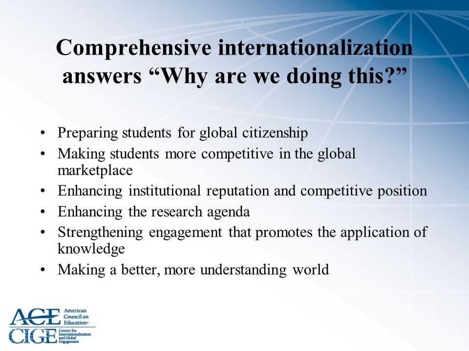 """Comprehensive internationalization answers """"Why are we doing this?"""" Preparing students for global citizenship Making students more competitive in the"""