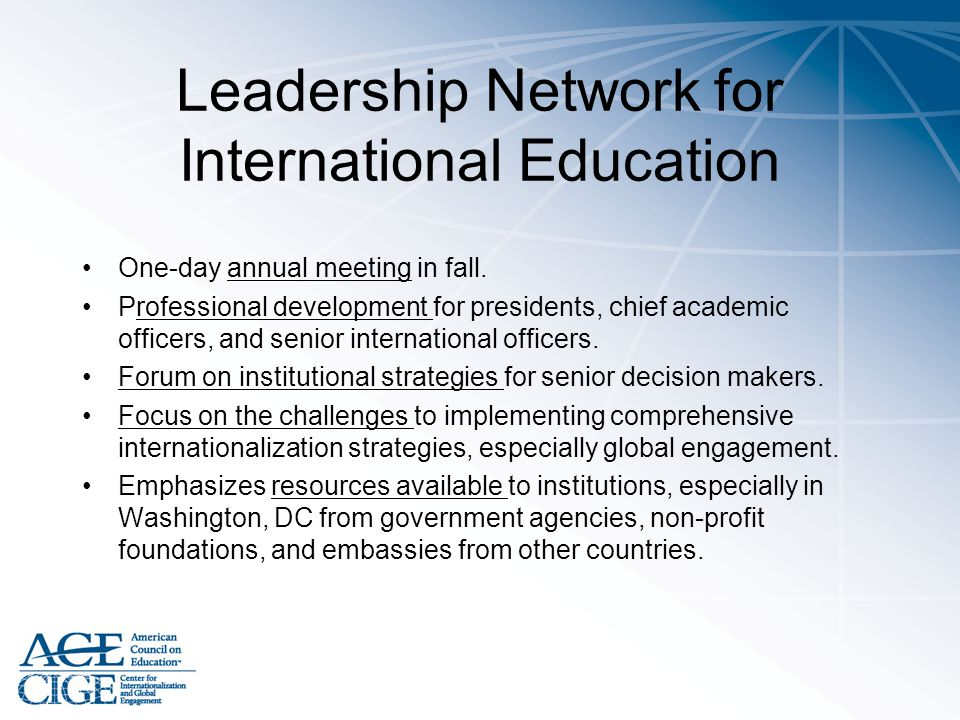 Leadership Network for International Education One-day annual meeting in fall. Professional development for presidents, chief academic officers, and s