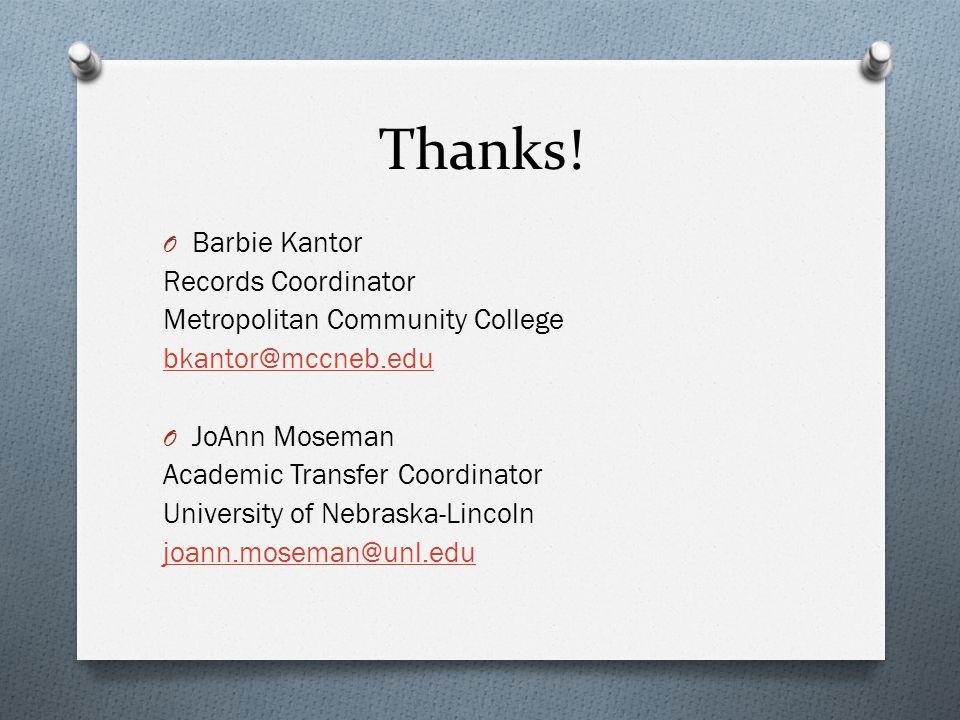 Thanks! O Barbie Kantor Records Coordinator Metropolitan Community College bkantor@mccneb.edu O JoAnn Moseman Academic Transfer Coordinator University