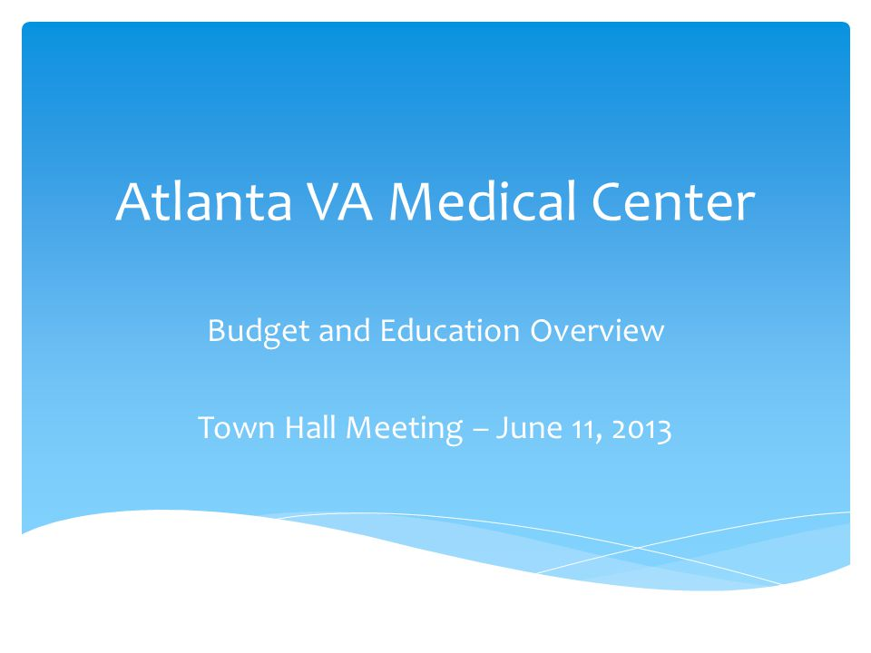 Atlanta VA Medical Center Budget and Education Overview Town Hall Meeting – June 11, 2013