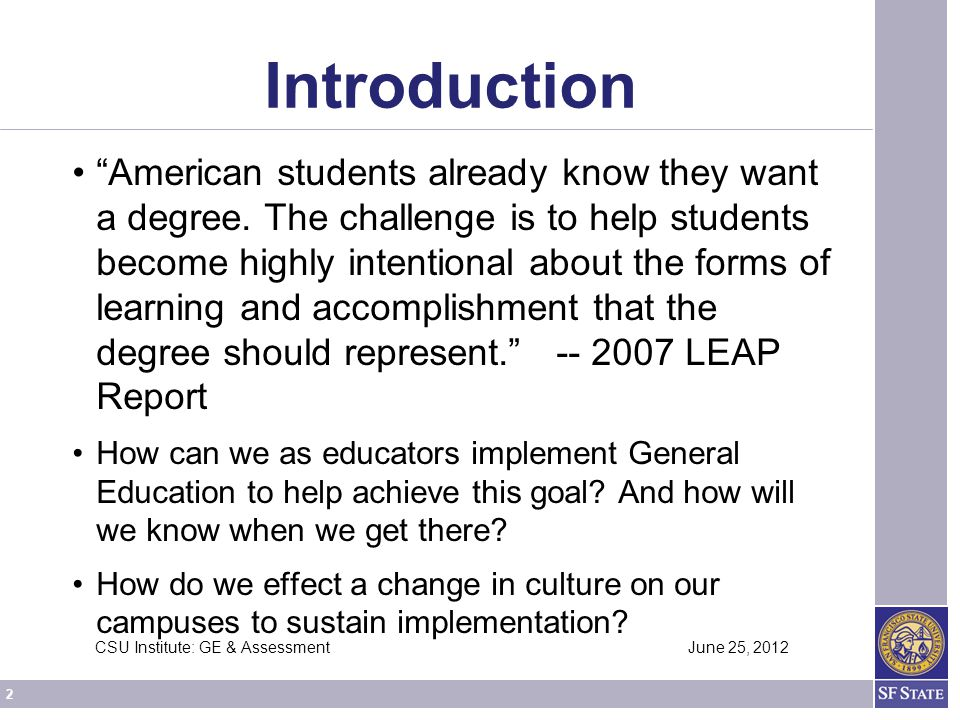 "2 CSU Institute: GE & Assessment June 25, 2012 Introduction ""American students already know they want a degree. The challenge is to help students beco"