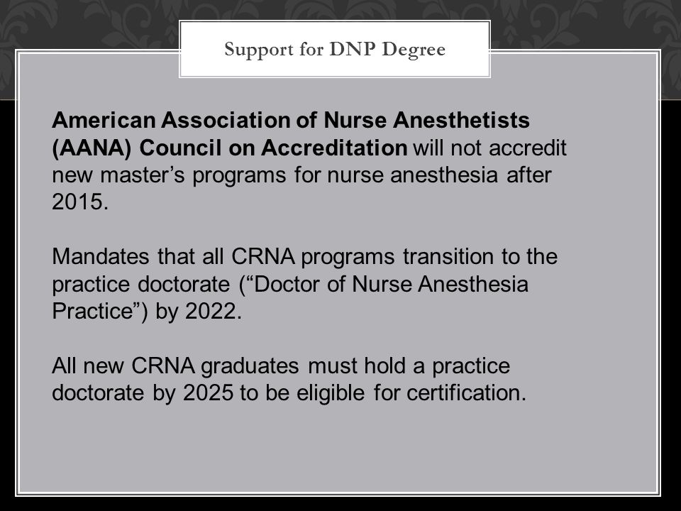Support for DNP Degree American Association of Nurse Anesthetists (AANA) Council on Accreditation will not accredit new master's programs for nurse an