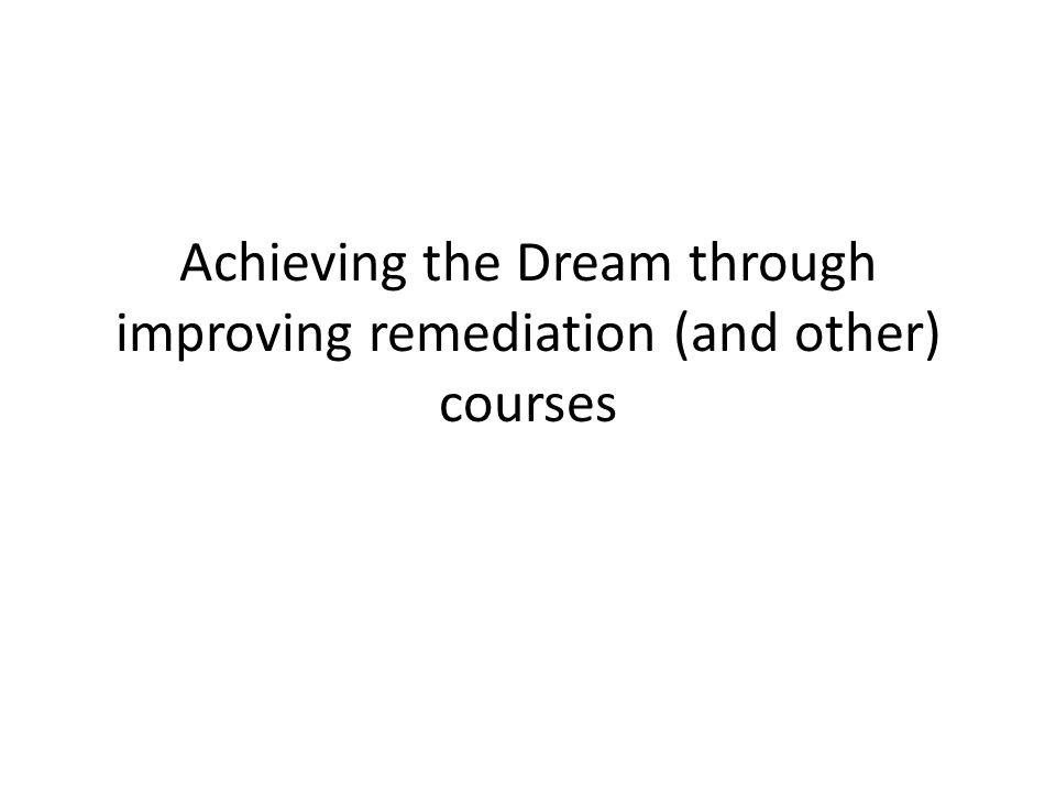 Achieving the Dream through improving remediation (and other) courses