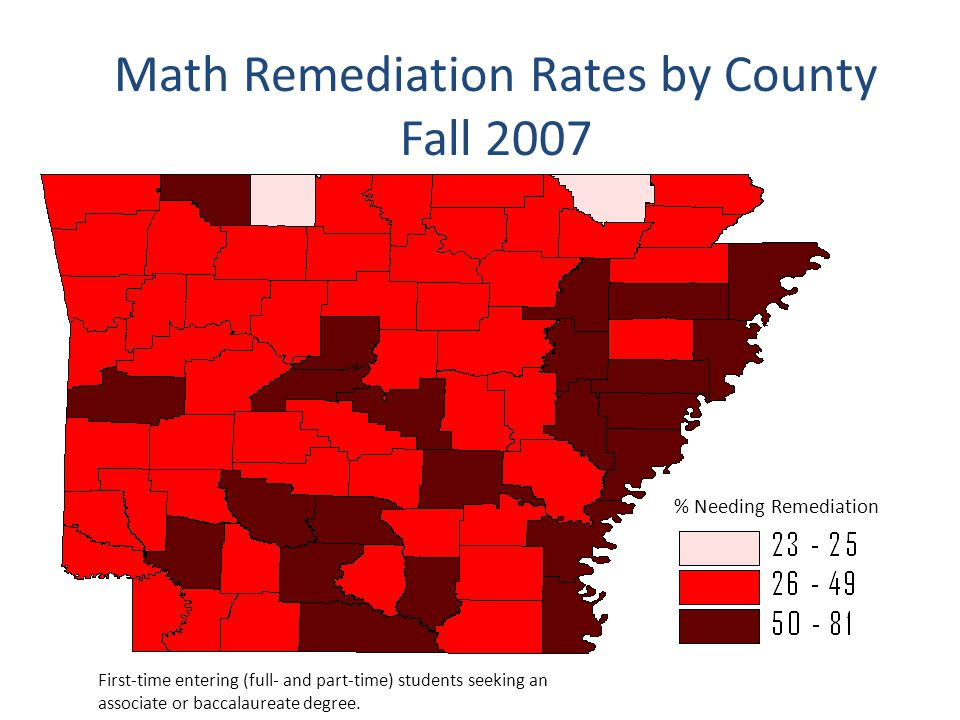 % Needing Remediation Math Remediation Rates by County Fall 2007 First-time entering (full- and part-time) students seeking an associate or baccalaureate degree.