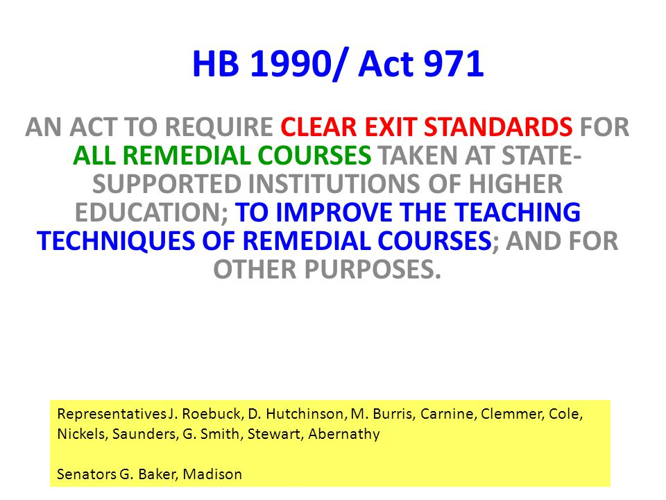 AN ACT TO REQUIRE CLEAR EXIT STANDARDS FOR ALL REMEDIAL COURSES TAKEN AT STATE- SUPPORTED INSTITUTIONS OF HIGHER EDUCATION; TO IMPROVE THE TEACHING TE
