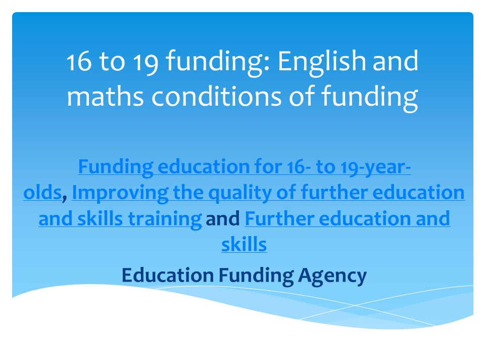 16 to 19 funding: English and maths conditions of funding Funding education for 16- to 19-year- oldsFunding education for 16- to 19-year- olds, Improv
