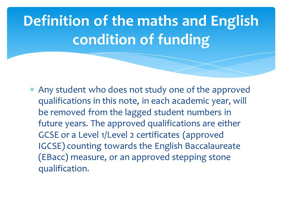  The following qualifications in maths, English language and literature are treated as equivalent to GCSE A*-C.