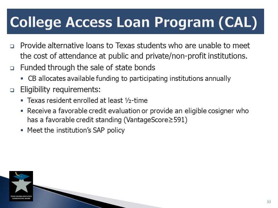  Provide alternative loans to Texas students who are unable to meet the cost of attendance at public and private/non-profit institutions.  Funded th