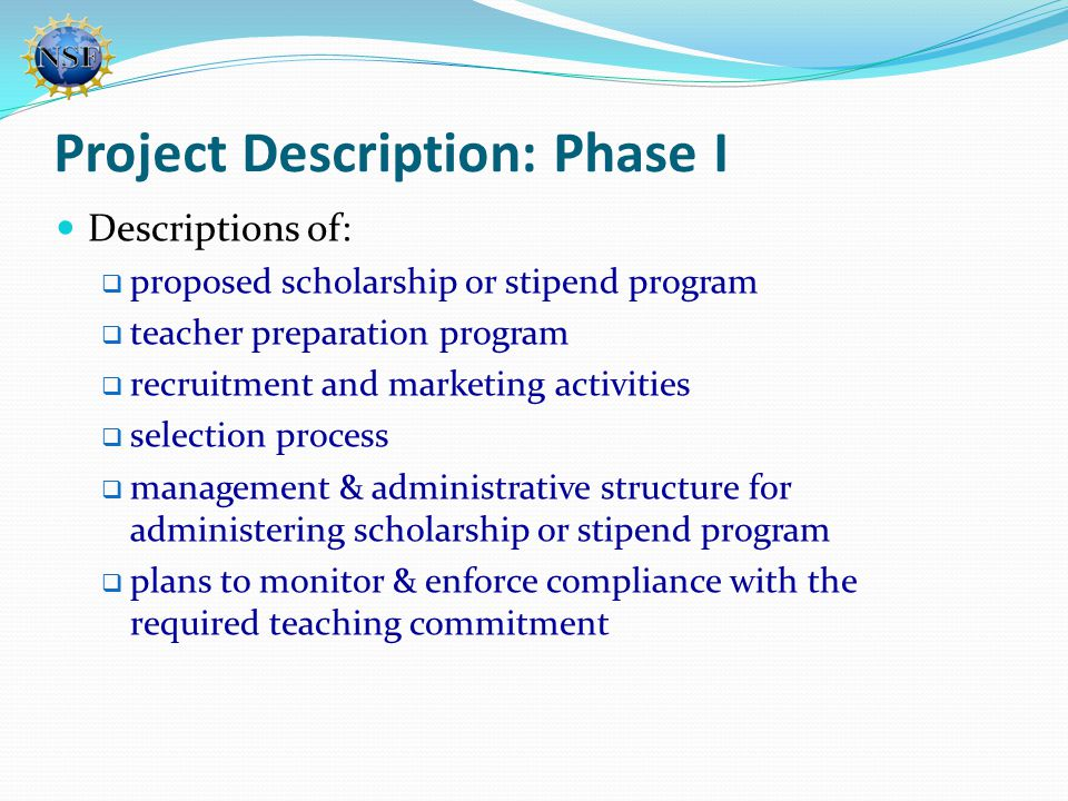 Project Description: Phase I Descriptions of:  proposed scholarship or stipend program  teacher preparation program  recruitment and marketing acti