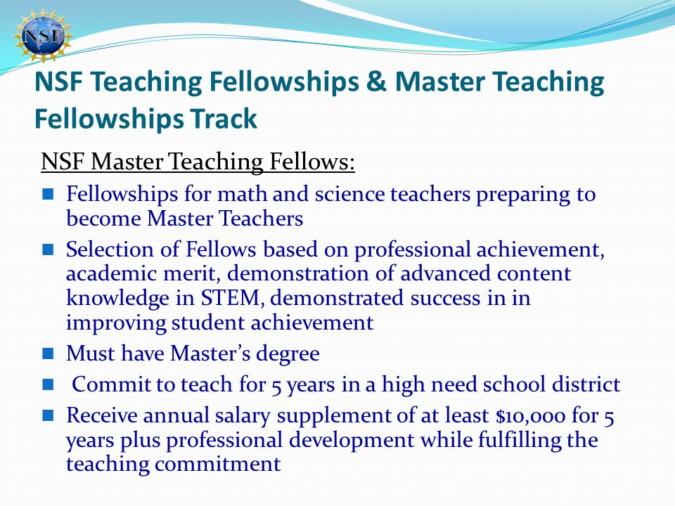NSF Teaching Fellowships & Master Teaching Fellowships Track NSF Master Teaching Fellows: Fellowships for math and science teachers preparing to becom