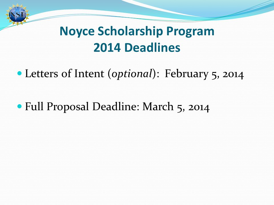 Noyce Scholarship Program 2014 Deadlines Letters of Intent (optional): February 5, 2014 Full Proposal Deadline: March 5, 2014