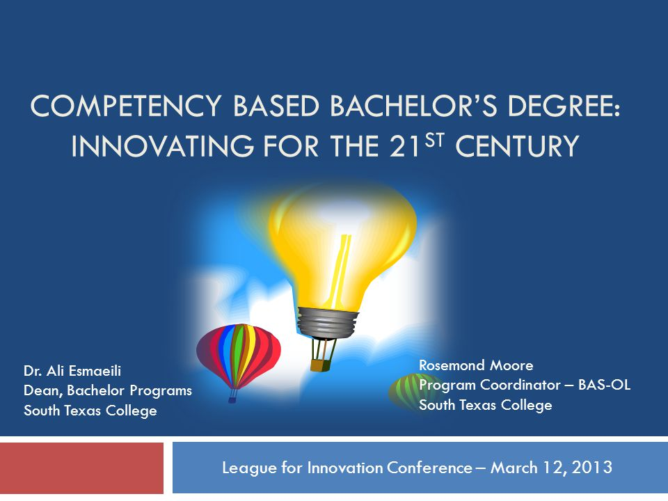 Presentation Overview * Path to a Competency Based Degree * Institutional Overview * Innovations of the Texas Affordable Baccalaureate (TAB) Program League for Innovation Conference March 12, 2013 Dallas, TX