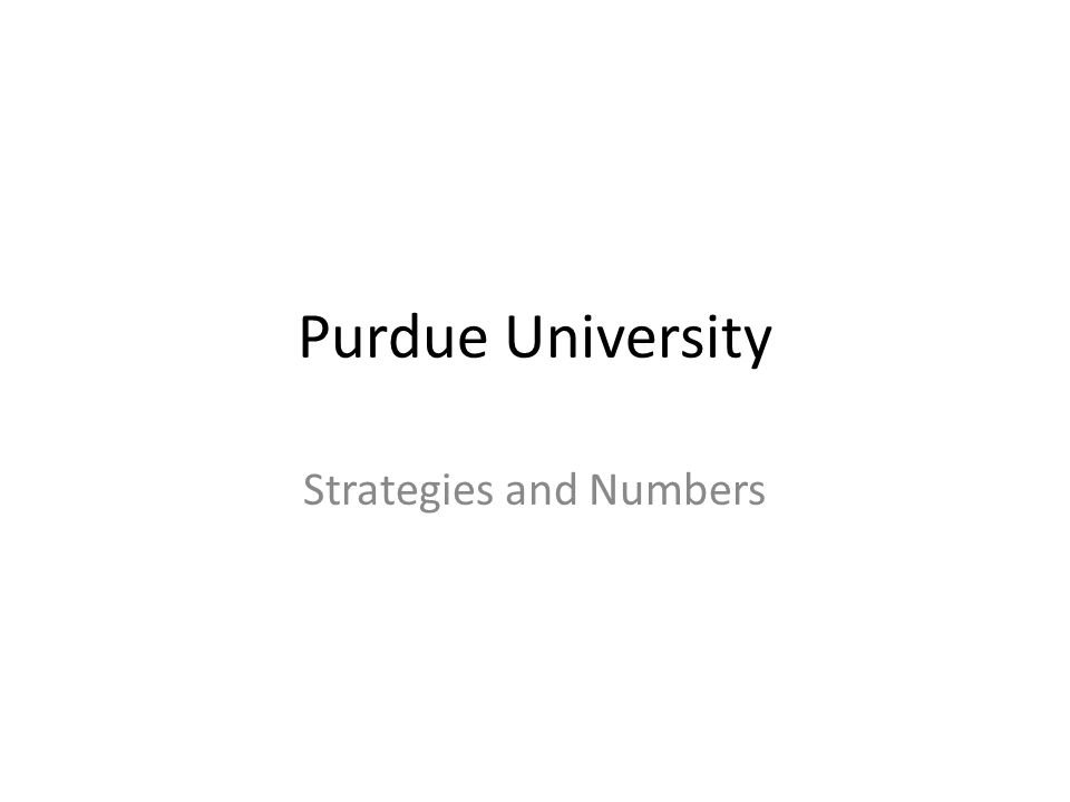 Purdue University Strategies and Numbers