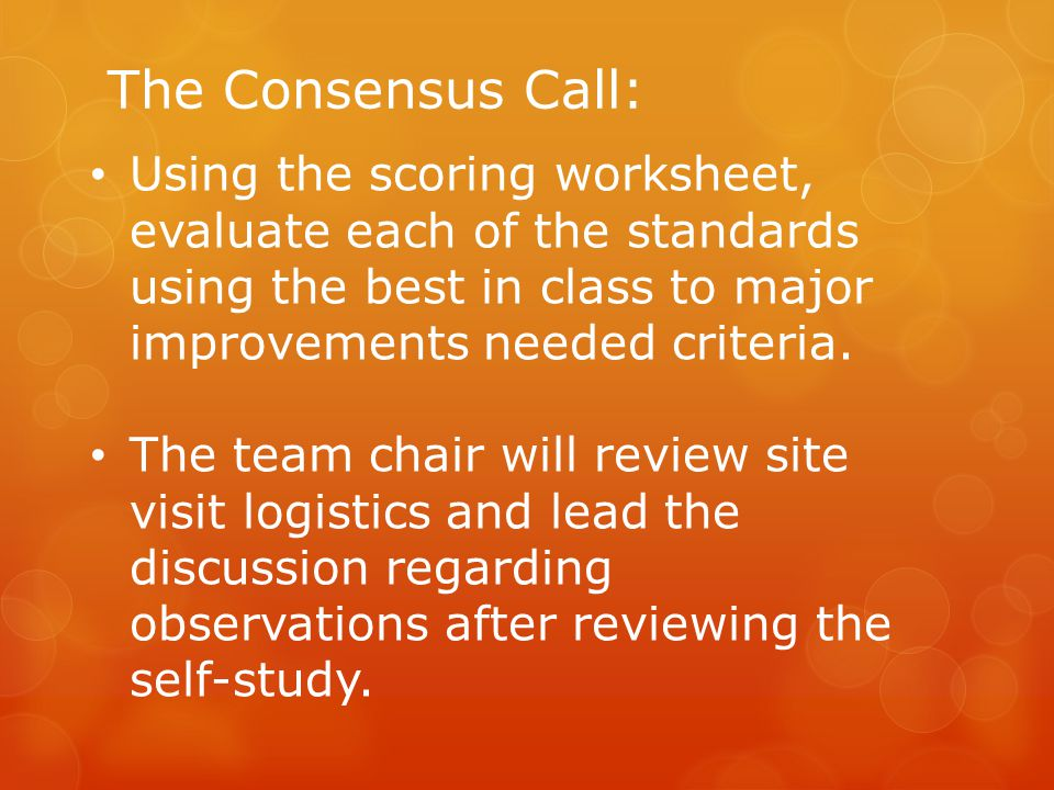 The Consensus Call: Using the scoring worksheet, evaluate each of the standards using the best in class to major improvements needed criteria.