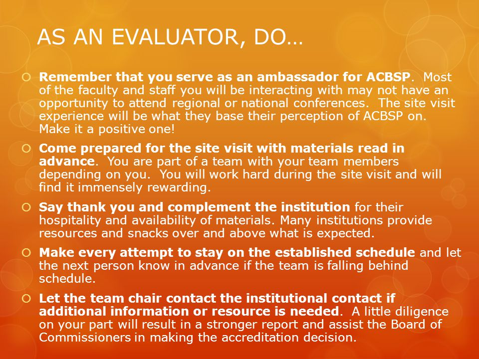 AS AN EVALUATOR, DO…  Remember that you serve as an ambassador for ACBSP.