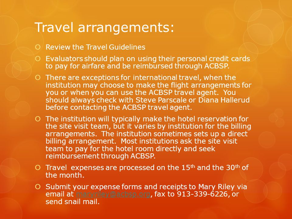 Travel arrangements:  Review the Travel Guidelines  Evaluators should plan on using their personal credit cards to pay for airfare and be reimbursed through ACBSP.