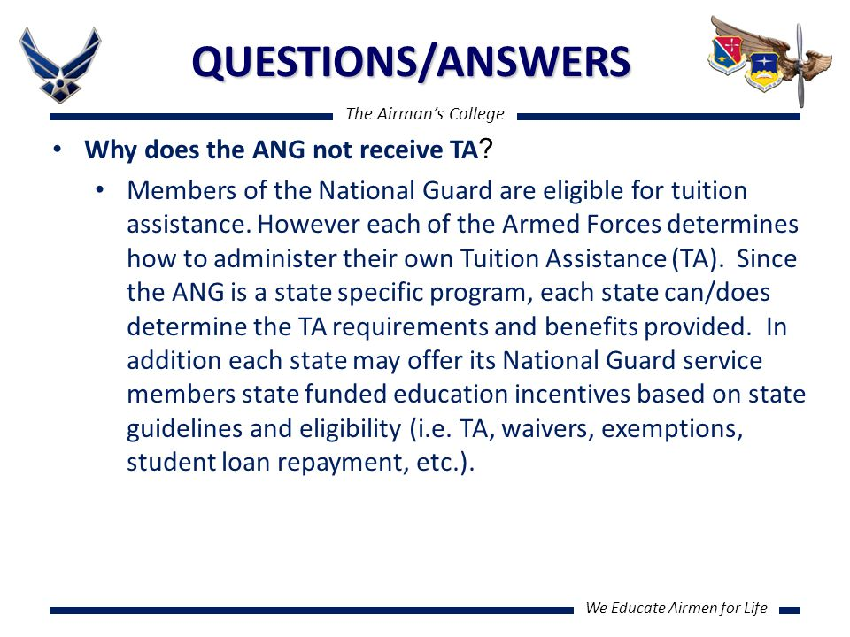 The Airman's College We Educate Airmen for Life QUESTIONS/ANSWERS Why does the ANG not receive TA .