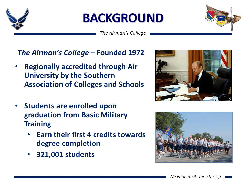 The Airman's College We Educate Airmen for Life LEGISLATIVE PROPOSAL UPDATE FY12 METC Proposal The Medical Education & Training Campus (METC) Joint org consolidating enlisted med trng at Ft Sam Houston TX AF enlisted medical courses moving from Sheppard AFB 18 degree programs, 21 AFSCs, 75 courses, 5K students/yr Proposal would allow CCAF to award degrees to all enlisted METC students (Army, Navy & USCG) 19K sister-service students annually Army non-concurred with proposal; Army students will not be included if bill passes