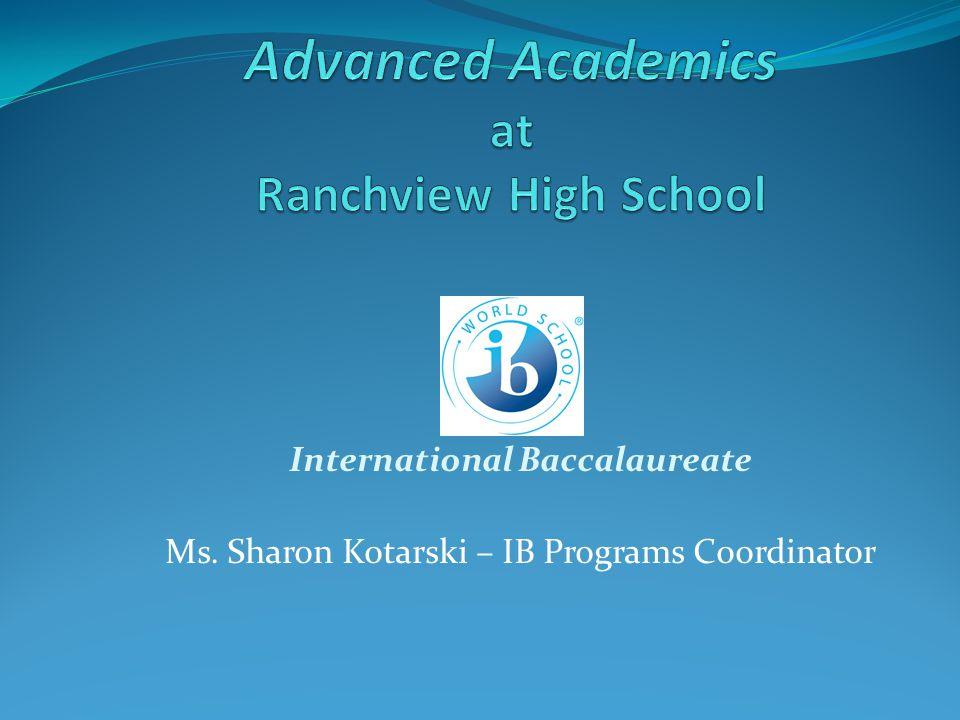 International Baccalaureate Ms. Sharon Kotarski – IB Programs Coordinator