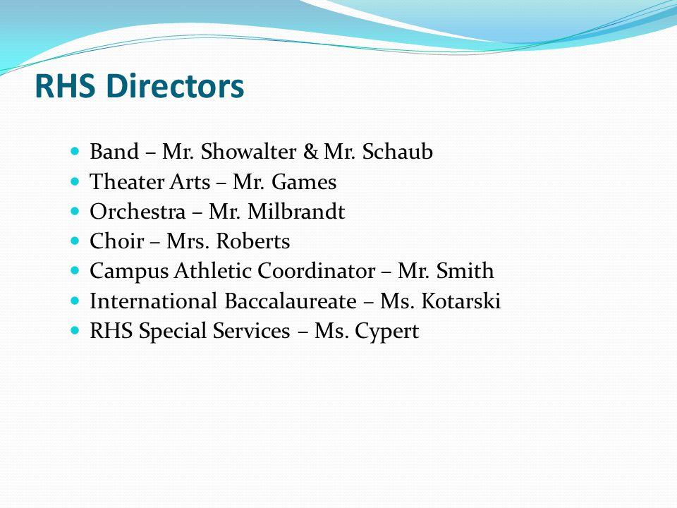 RHS Directors Band – Mr. Showalter & Mr. Schaub Theater Arts – Mr.
