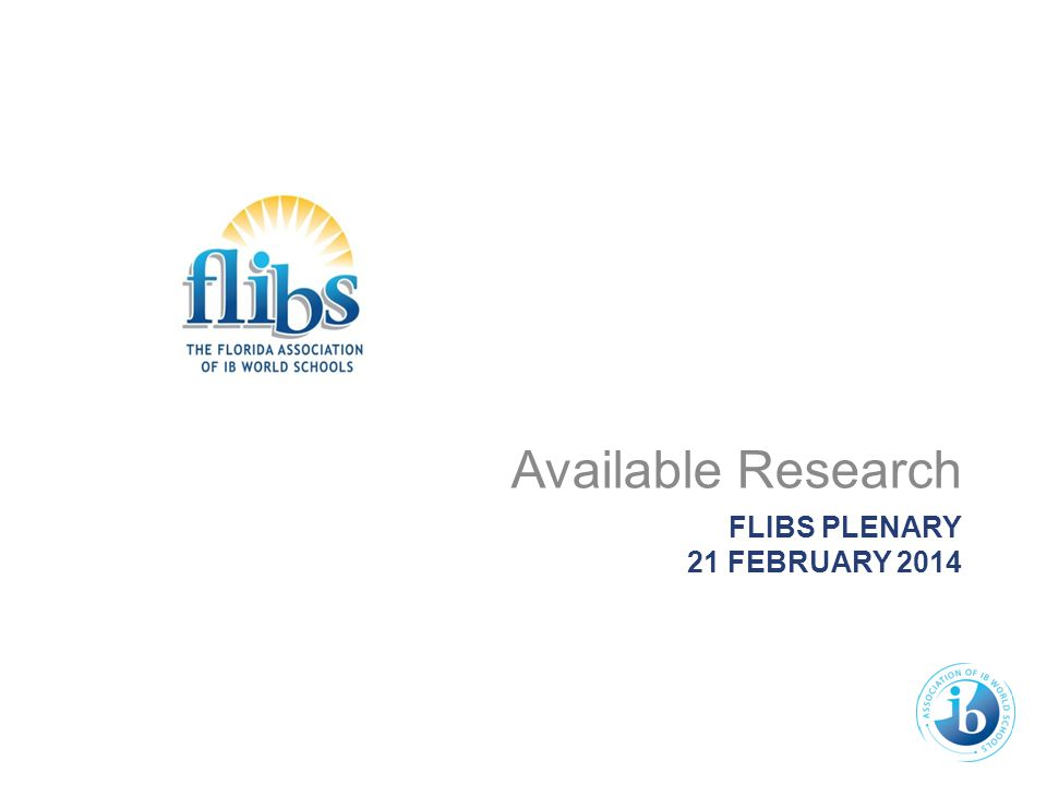 FLIBS PLENARY 21 FEBRUARY 2014 Available Research