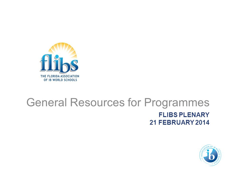 FLIBS PLENARY 21 FEBRUARY 2014 General Resources for Programmes