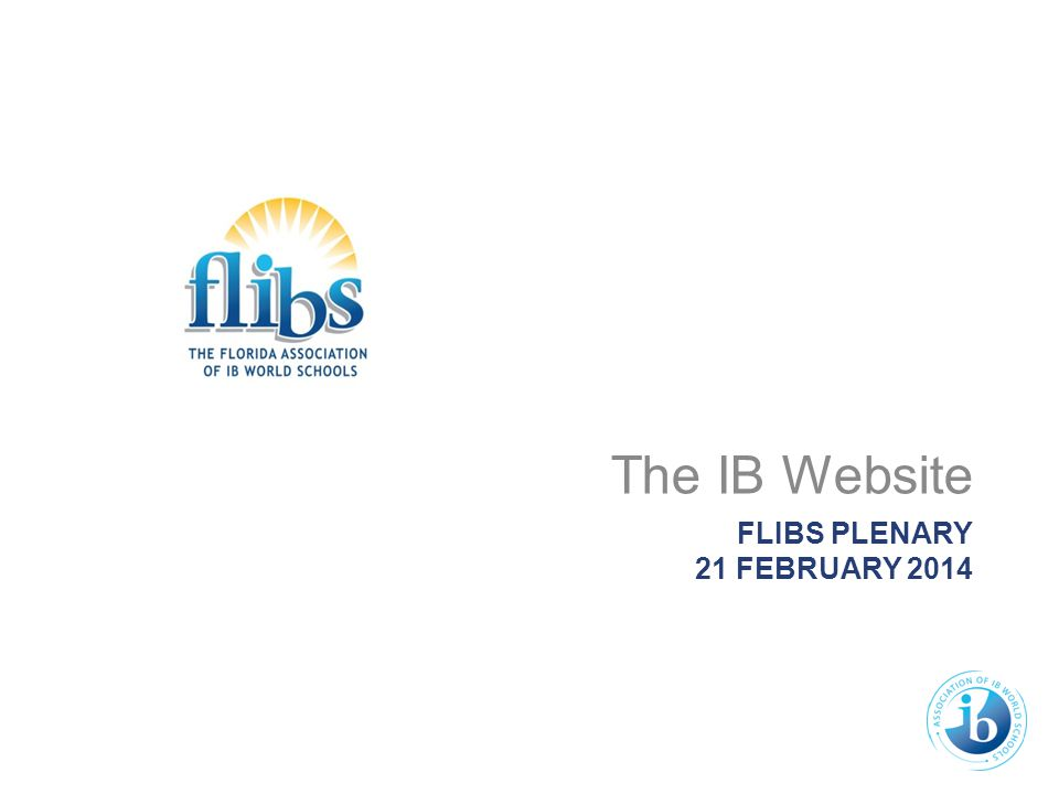 FLIBS PLENARY 21 FEBRUARY 2014 The IB Website