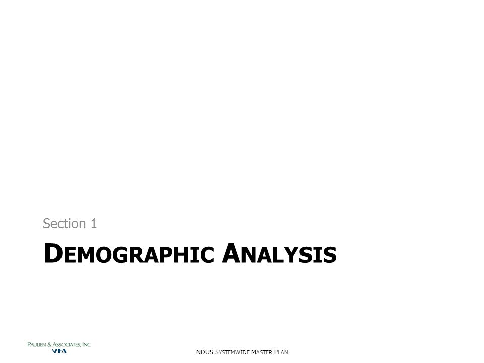 D EMOGRAPHIC A NALYSIS Section 1 NDUS S YSTEMWIDE M ASTER P LAN