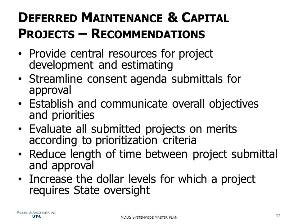 D EFERRED M AINTENANCE & C APITAL P ROJECTS – R ECOMMENDATIONS Provide central resources for project development and estimating Streamline consent age