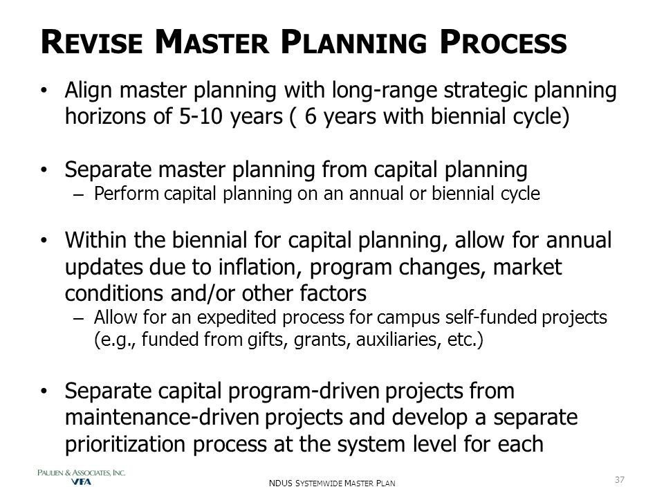R EVISE M ASTER P LANNING P ROCESS Align master planning with long-range strategic planning horizons of 5-10 years ( 6 years with biennial cycle) Sepa