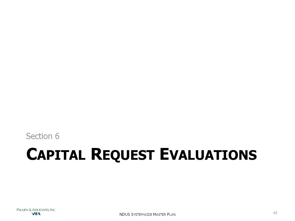 C APITAL R EQUEST E VALUATIONS Section 6 NDUS S YSTEMWIDE M ASTER P LAN 40