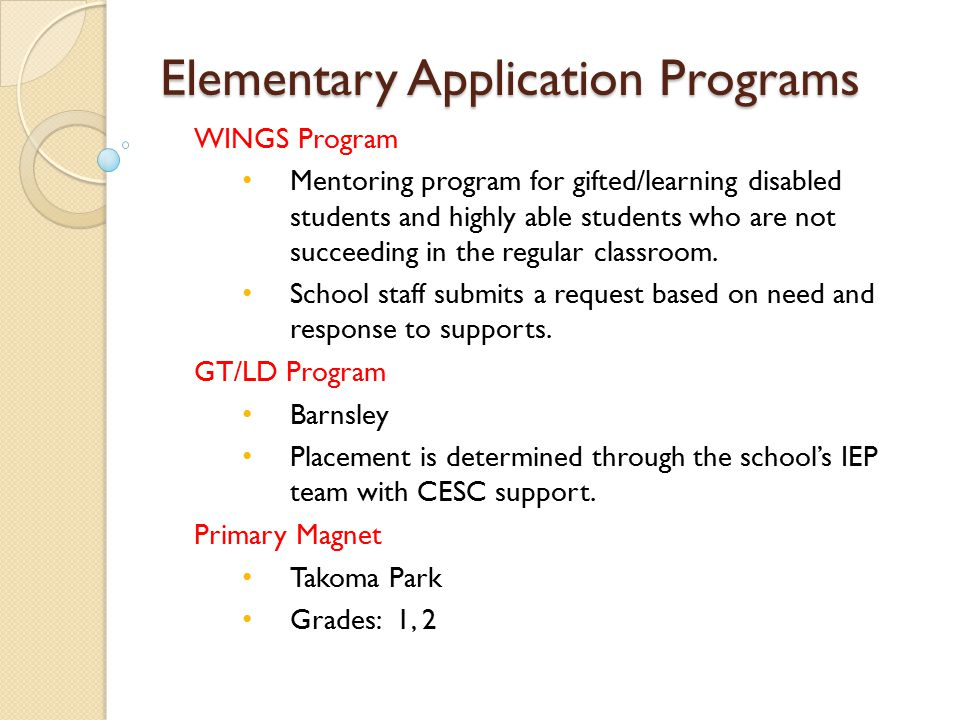 Elementary Application Programs WINGS Program Mentoring program for gifted/learning disabled students and highly able students who are not succeeding