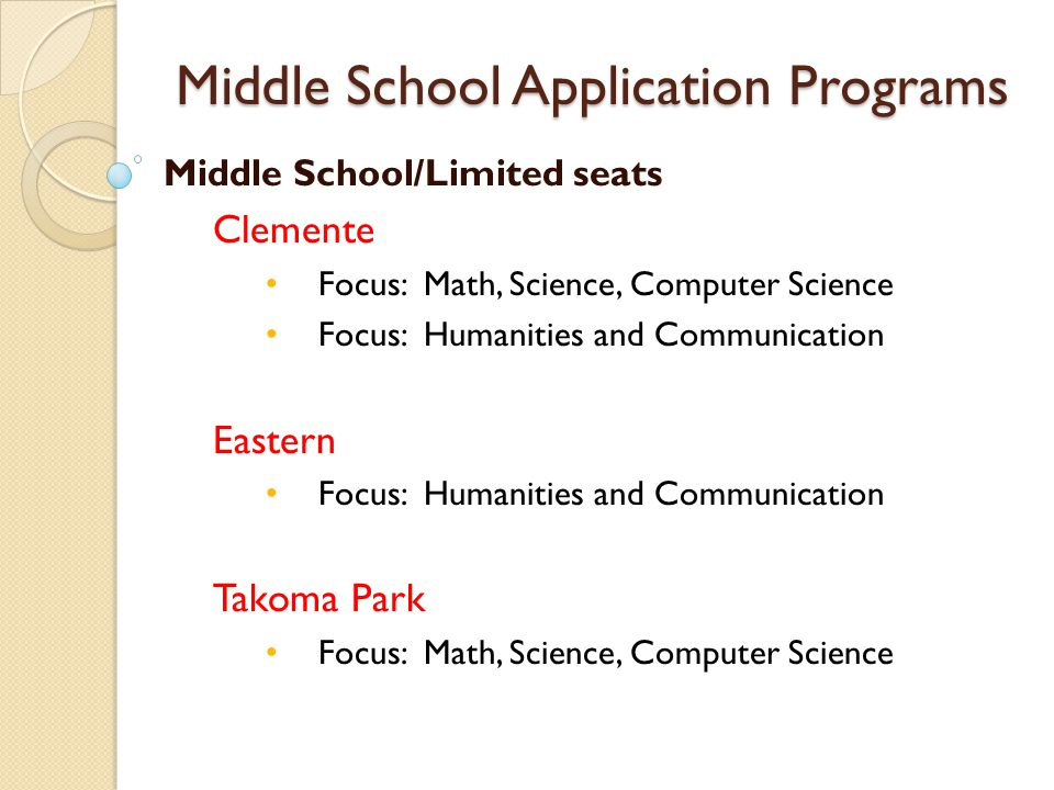Middle School Application Programs Middle School/Limited seats Clemente Focus: Math, Science, Computer Science Focus: Humanities and Communication Eas